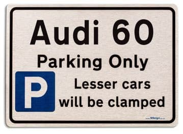 Audi 60 Car Owners Gift| New Parking only Sign | Metal face Brushed Aluminium Audi 60 Model
