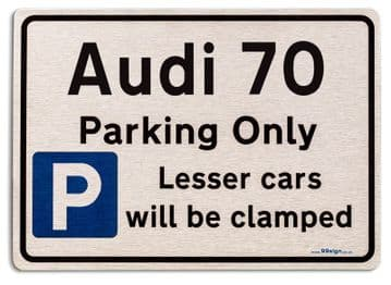 Audi 70 Car Owners Gift| New Parking only Sign | Metal face Brushed Aluminium Audi 70 Model