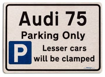 Audi 75 Car Owners Gift| New Parking only Sign | Metal face Brushed Aluminium Audi 75 Model