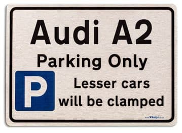 Audi A2 Car Owners Gift| New Parking only Sign | Metal face Brushed Aluminium Audi A2 Model
