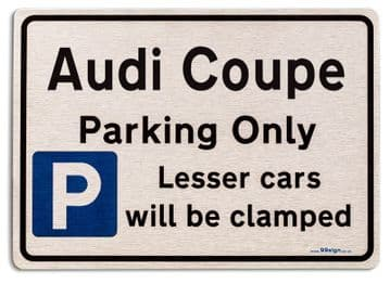 Audi Coupe Car Owners Gift| New Parking only Sign | Metal face Brushed Aluminium Audi Coupe Model
