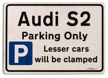 Audi S2 Car Owners Gift| New Parking only Sign | Metal face Brushed Aluminium Audi S2 Model