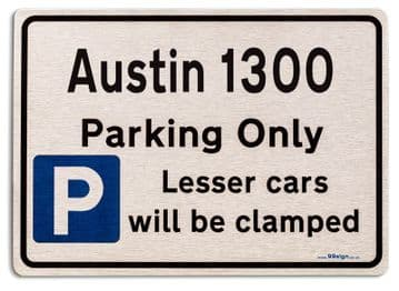 Austin 1300 Car Owners Gift| New Parking only Sign | Metal face Brushed Aluminium Austin 1300 Model