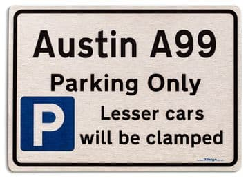 Austin A99 Car Owners Gift| New Parking only Sign | Metal face Brushed Aluminium Austin A99 Model