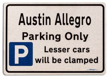 Austin Allegro Car Owners Gift| New Parking only Sign | Metal face Brushed Aluminium Austin Allegro Model