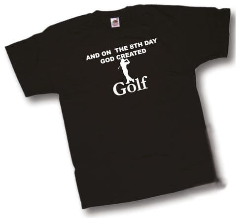 And on the 8th Day GOD created Golf T-Shirt Golfing tshirt by Shoebob the UK T Shirt Specialist