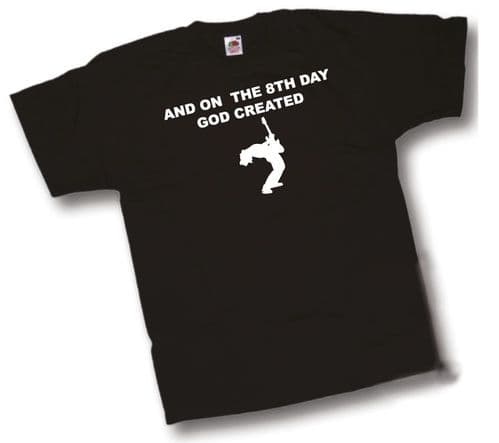 And on the 8th Day GOD created Guitarist T-Shirt by Shoebob the UK T Shirt Specialist Guitar tee