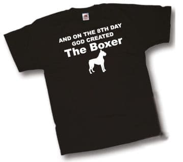 And on the 8th Day GOD created The Boxer Dog T-Shirt From Shoebob the UK T Shirt Specialist