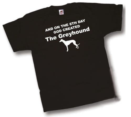 And on the 8th Day GOD created The Greyhound T-Shirt From Shoebob the UK T Shirt Specialist