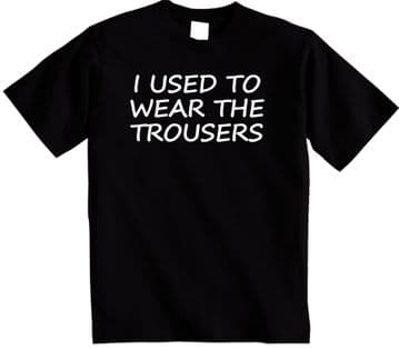 I Used to Wear the Trousers t-shirt Funny Groom, Husband, Boyfriend t shirt