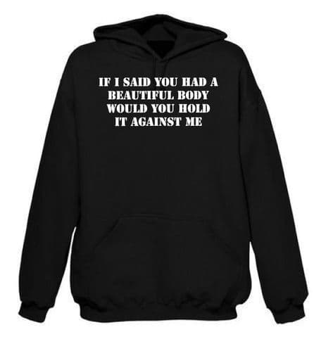If I said you had a Beautiful Body Hoodie FREE UK DELIVERY Unisex Hoody