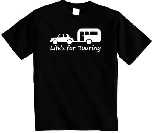 Life's for Touring t-shirt Touring Caravan t shirt Perfect Gift or Persent