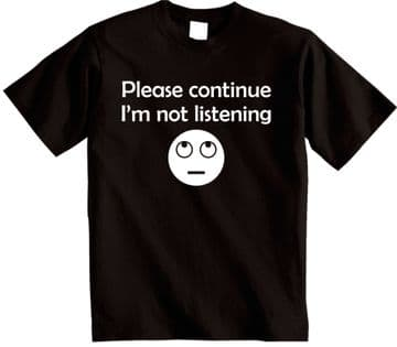 Please continue I'm not listening novelty Funny T-shirt
