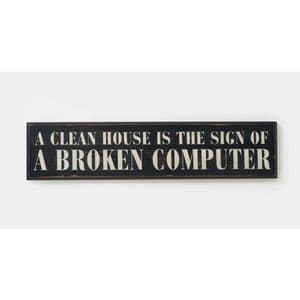 A Clean House is the Sign of a Broken Computer..... Wooden Wall Plaque