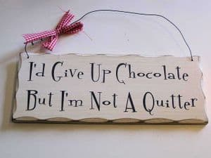 I'd Give Up Chocolate But I'm Not A Quitter... Wooden Hanging Plaque.