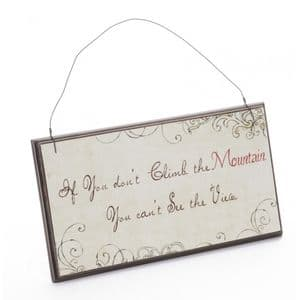 If You Don't Climb The Mountain You Cant See The View..... Wooden Wall Plaque.