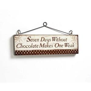 Seven Days Without Chocolate Makes One Weak...... Wooden Hanging Wall Plaque