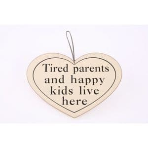 Tired Parents And Happy Kids Live Here.... Wooden Hanging Heart Plaque.
